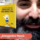 #04 Interviste - Alessandro Mazzù, Consulenti di Web Marketing