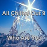 All Chilled Out 9 : Who Are You