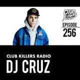 Club Killers Radio #256 - DJ Cruz