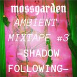 Ambient Mixtape #3: Shadow Following