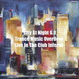 City At Night 6.0 - Trance Music Overdose - Live In The Club Inferno