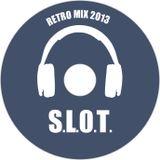 S.L.0.T. - RETRO MIX 2013