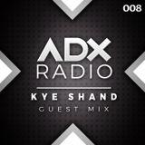 ADX RADIO 008 - KYE SHAND GUEST MIX - www.adxradio.co.uk