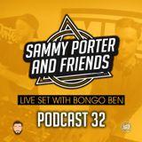Sammy Porter And Friends - Podcast 32 [Live Set w. Bongo Ben]