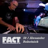 FACT Mix 50: Alexander Robotnick