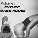 Future&Bass House - Spacecast Vol1
