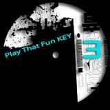Play That Fun KEY #3