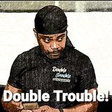 Double Trouble - Sunday 9th Feb 2020