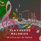 Flavoured Melodies | A Little Bit Of Pepper