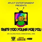 Xplicit Ent presents She's Too Young For You. An Old School Dancehall Mix