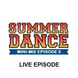 Daniel Santos - Summer Dance Mini-Mix EPISODE 6 (LIVE EPISODE)