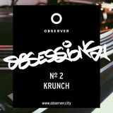 OBSESSIONS № 2 – KRUNCH