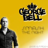 George Bell - Smash the Night podcast #004