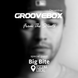 Groovebox - From The Streets December (Special Guest) Big Bite