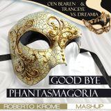 Oen Bearen & TrancEye VS. Dreamia - Good Bye Phantasmagoria (Roberto Krome Mashup)