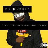 Too Loud For The Club Vol.1 @DJHYBRID