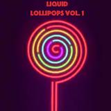 Liquid Lollipops Vol 1