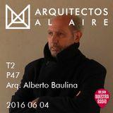 2016 06 04 - T2 P47 - Entrevista Arquitecto Alberto Baulina