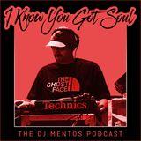 I Know You Got Soul - The DJ Mentos Podcast - Episode 04