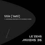 MIXENS 36 - title [ˈtaɪtl] 1. unnecessary description of a necessary content