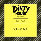 Dirty House Sessions 003 - NiKODA