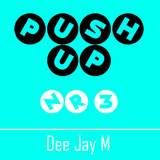PUSH UP NR3 // Dee Jay M