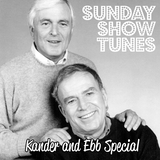 Sunday Show Tunes Kander and Ebb Special