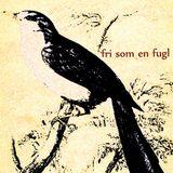 Fri som en fugl