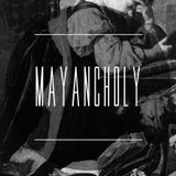 Mayancholy