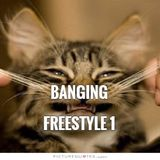 Banging Freestyle 1