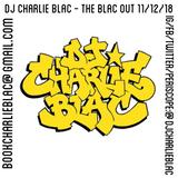 DJ Charlie Blac - The Blac Out 11-12-18