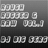 Rough, Rugged & Raw Vol. 1