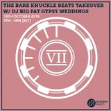 The Bare Knuckle Beats Takeover w/ DJ Big Fat Gypsy Weddings 19th October 2019
