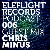 EleFlight Records Podcast with Chris Minus guest mix