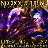 Necrofuturist Transmission #65 - Spiritual Virus Programmers