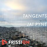 Tangents number 1 - Fresh by Jai Pyne on Frission Radio.