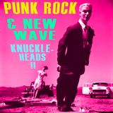 PUNK ROCK & NEW WAVE KNUCKLEHEADS!!