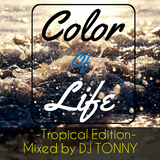 Color Of Life -Tropical Edtion- Mixed by DJ TONNY