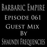 Barbaric Empire 061 (Guest Mix By Shaundi Frequencies)