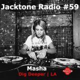 Jacktone Radio #59 - Masha (Dig Deeper | LA)