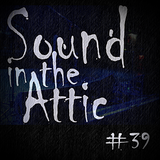 Sound in the Attic #39