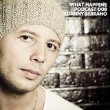 Danny Serrano (ES) - What Happens Podcast 008