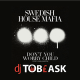 Swedish House Mafia - Don't yu worry child [DJ Tobeask Remix]
