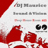DJ Maurice presents : Sound & Vision  - Deep House Room #03