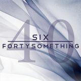 SIX - FORTYSOMETHING