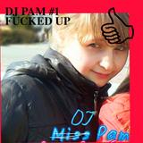 DJ PAM #1 FUCKED UP