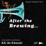 KK the Khaosist / After the Brewing...