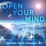 Open Your Mind - [Dream Tech Session 2]