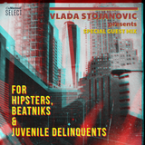 Vlada Stojanovic - For Hipsters, Beatniks And Juvenile Delinquents (Exclusive Guest Mix)