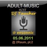 DJ Taucher - ADULT MUSIC SHOW - June 2011